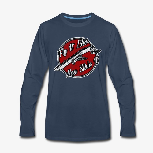 Fly It Like You Stole It - Men's Premium Long Sleeve T-Shirt