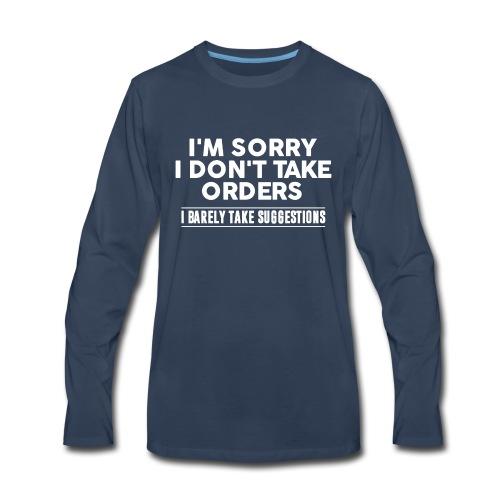 Cool I'm Sorry I Don't Take Orders Shirt - Men's Premium Long Sleeve T-Shirt