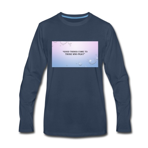 GOOD_THINGS_COME_TO_THOSE_WHO_PRAY - Men's Premium Long Sleeve T-Shirt