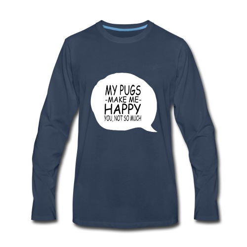 06 my pugs makes me happy copy - Men's Premium Long Sleeve T-Shirt