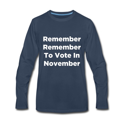 Remember Remember To Vote In November - Men's Premium Long Sleeve T-Shirt