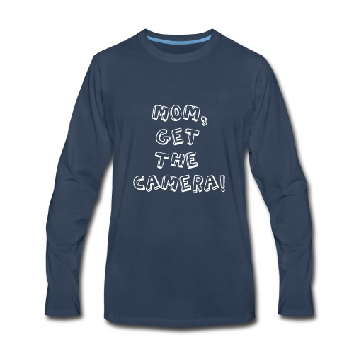 MOM, GET THE CAMERA! - Men's Premium Long Sleeve T-Shirt