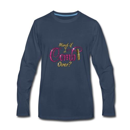 Mind if I Comb Over? - Men's Premium Long Sleeve T-Shirt