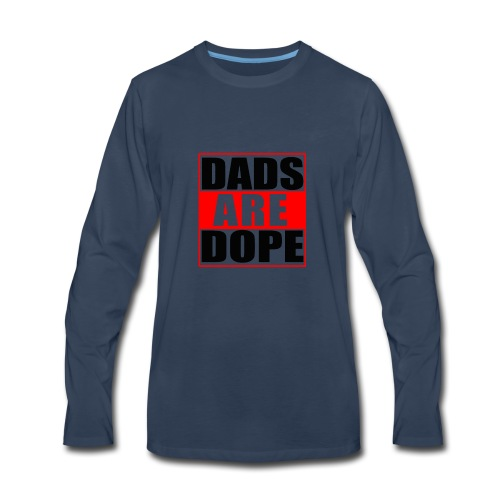 Dads Are Dope - Men's Premium Long Sleeve T-Shirt