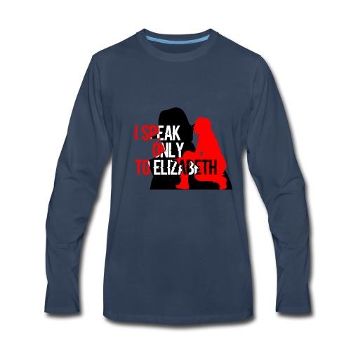 I speak only to Elizabeth : the blacklist tees - Men's Premium Long Sleeve T-Shirt