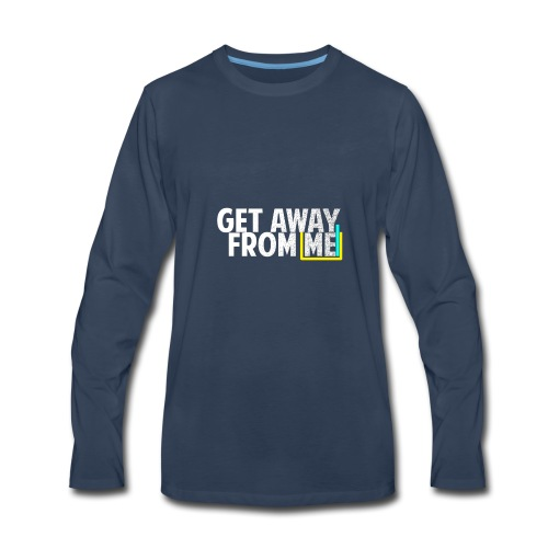 Get Away From Me Tshirts and stuff - Men's Premium Long Sleeve T-Shirt