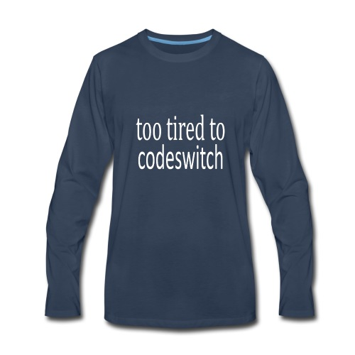 too tired to codeswitch t shirt !!! - Men's Premium Long Sleeve T-Shirt