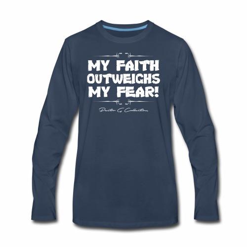 Pastor G Collection - My Faith Outweighs My Fear - Men's Premium Long Sleeve T-Shirt