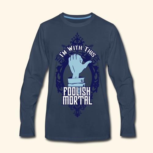 I'm With This Foolish Mortal - Men's Premium Long Sleeve T-Shirt
