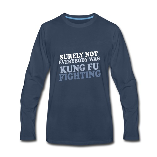 surely not everybody was kung fu fighting origin - Men's Premium Long Sleeve T-Shirt