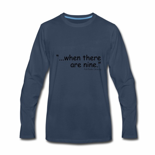when there are nine - Men's Premium Long Sleeve T-Shirt
