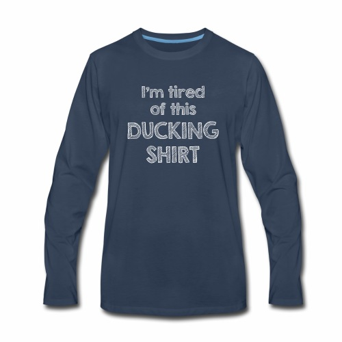 Ducking Shirt - Men's Premium Long Sleeve T-Shirt