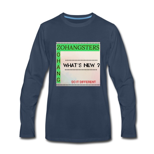 ZOHANGSTERS WHAT'S NEW ? - Men's Premium Long Sleeve T-Shirt