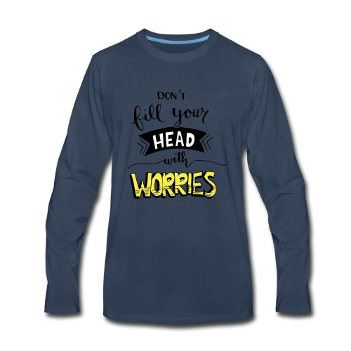 Don't fill your head with worries - Men's Premium Long Sleeve T-Shirt