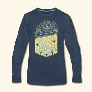 Too Many People Grow Up - Men's Premium Long Sleeve T-Shirt