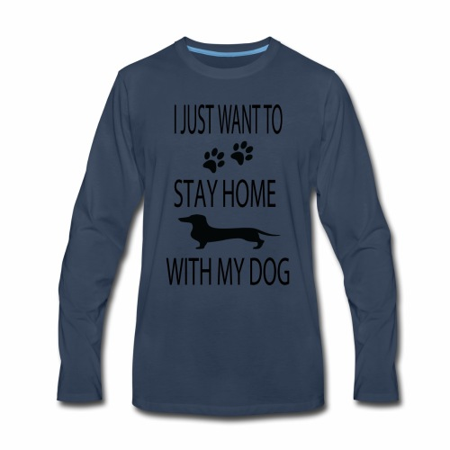I Just Want to Stay Home With My Dog - Men's Premium Long Sleeve T-Shirt