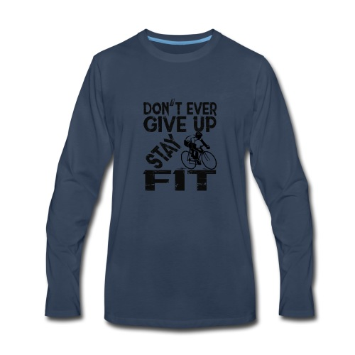 Don't ever give up - stay fit - Men's Premium Long Sleeve T-Shirt