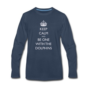 Keep Calm and Be One With The Dolphins Tshirts - Men's Premium Long Sleeve T-Shirt
