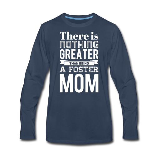 Being a Foster Mom is the Best - Men's Premium Long Sleeve T-Shirt