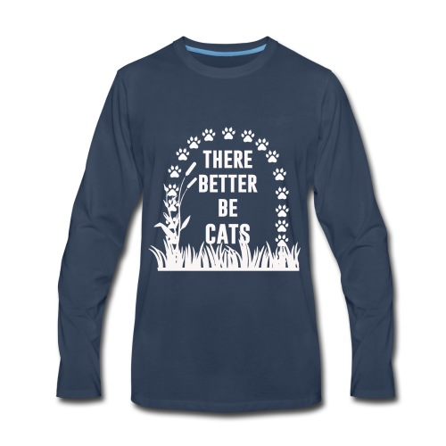 There better be cats - Men's Premium Long Sleeve T-Shirt