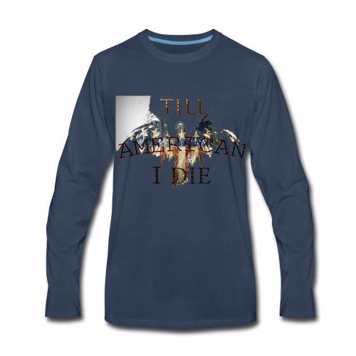 AMERICAN TILL I DIE - Men's Premium Long Sleeve T-Shirt