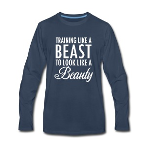 Training Like a Beast to Look Like A Beauty Whit - Men's Premium Long Sleeve T-Shirt