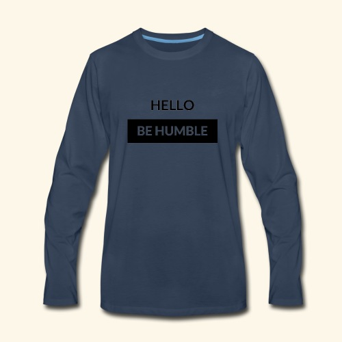 HELLO BE HUMBLE - Men's Premium Long Sleeve T-Shirt