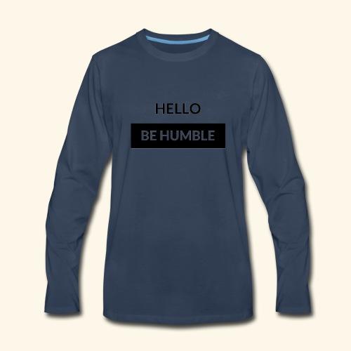 HELLO BE HUMBLE - Men's Premium Long Sleeve T-Shirt
