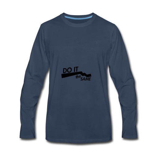 Do it the same. - Men's Premium Long Sleeve T-Shirt