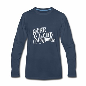 work hard stay humble - Men's Premium Long Sleeve T-Shirt