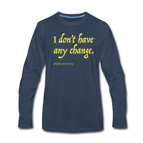 I don't have any change - Men's Premium Long Sleeve T-Shirt
