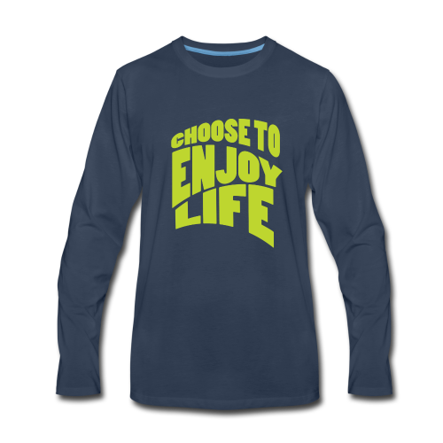 Choose to Enjoy Life - Men's Premium Long Sleeve T-Shirt