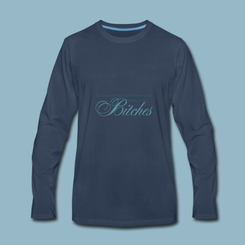 Bring on the Bitches in Teal - Men's Premium Long Sleeve T-Shirt
