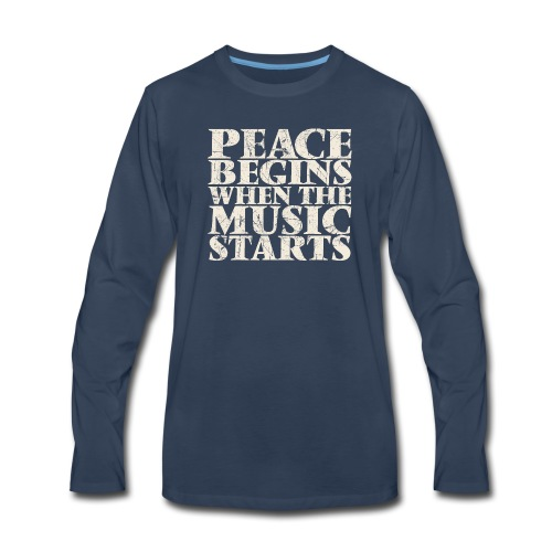 Peace Begins When The Music Starts - Music Quote - Men's Premium Long Sleeve T-Shirt