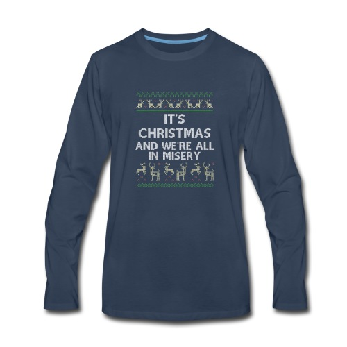 Funny Gift It's Christmas And We're All In Misery - Men's Premium Long Sleeve T-Shirt
