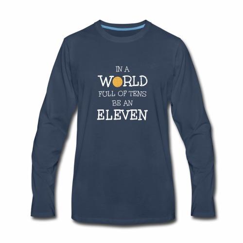 In A World Full Of Tens Be An Eleven T-Shirt - Men's Premium Long Sleeve T-Shirt
