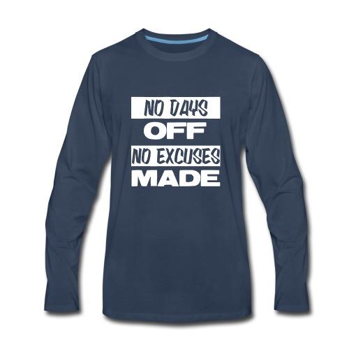 NO DAYS OFF NO EXCUSES MADE DESIGN - Men's Premium Long Sleeve T-Shirt