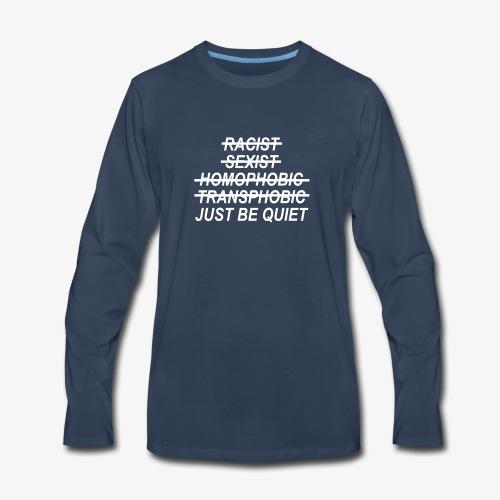 Why Be Racist Sexist Homophobic or Transphobic - Men's Premium Long Sleeve T-Shirt