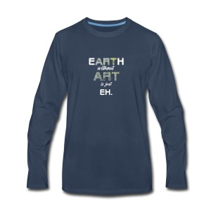 Earth Without Art is Just Eh - Men's Premium Long Sleeve T-Shirt