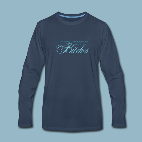 Bring on the Bitches in Cerulean - Men's Premium Long Sleeve T-Shirt