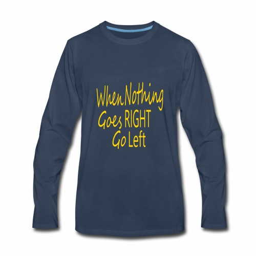 When Nothing Goes RIGHT - Men's Premium Long Sleeve T-Shirt