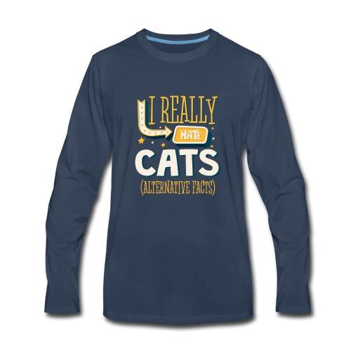 I REALLY HATE CATS - ALTERNATIVE FACTS - Men's Premium Long Sleeve T-Shirt