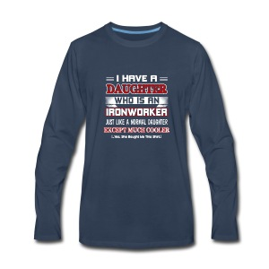 I have a daughter who is an Ironworker - Men's Premium Long Sleeve T-Shirt