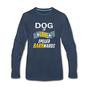 Dog Is Love Spelled Barkwards Shirt - Men's Premium Long Sleeve T-Shirt