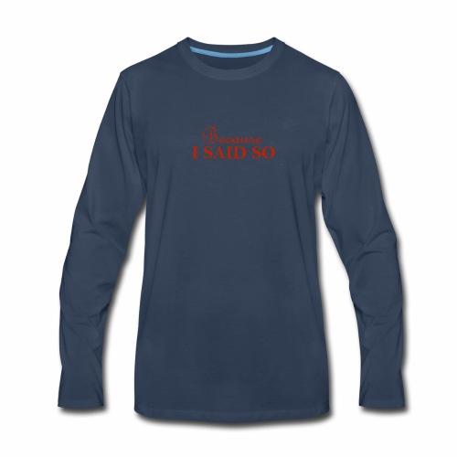 Because i said so text tee - Men's Premium Long Sleeve T-Shirt