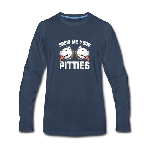 Show me your pitties funny pit bull shirt - Men's Premium Long Sleeve T-Shirt
