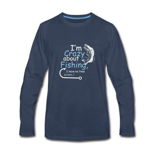 I'm crazy about fishing - Men's Premium Long Sleeve T-Shirt