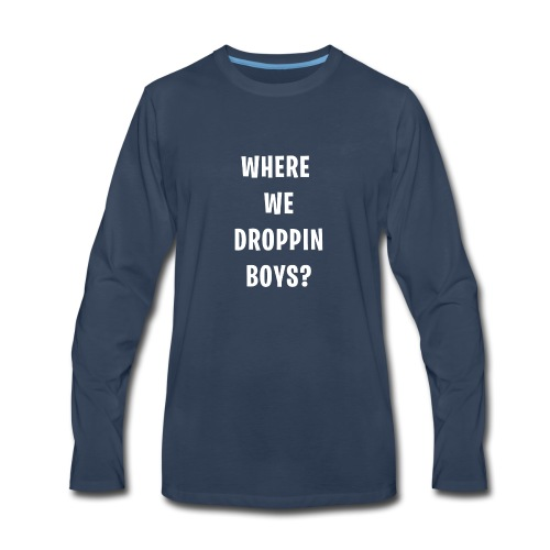 Where We Droppin Boys - FORTNITE - Men's Premium Long Sleeve T-Shirt
