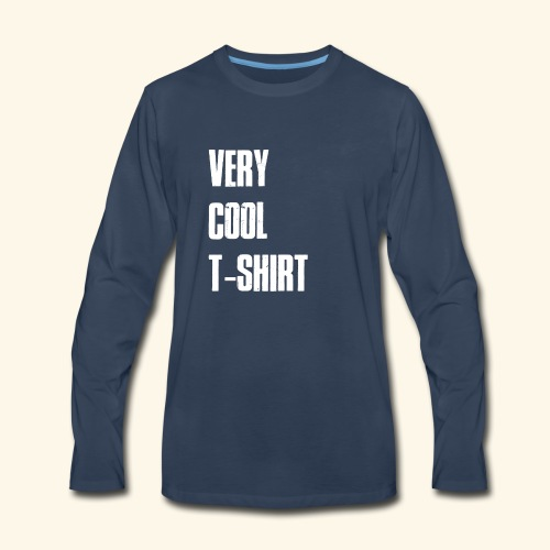 very cool t-shirt - Men's Premium Long Sleeve T-Shirt