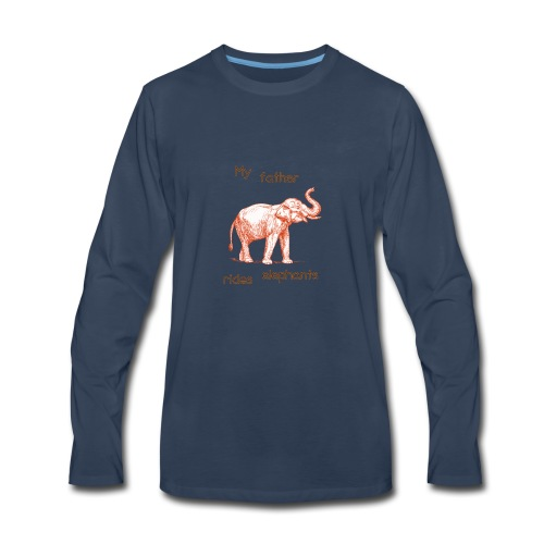 My Father Rides Elephants - Men's Premium Long Sleeve T-Shirt